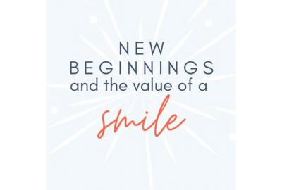 New Beginnings and the Value of a Smile
